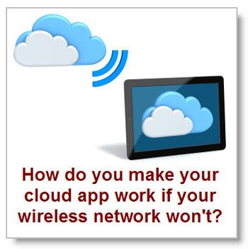 How-do-you-make-cloud-app-work-if-wireless-network-wont